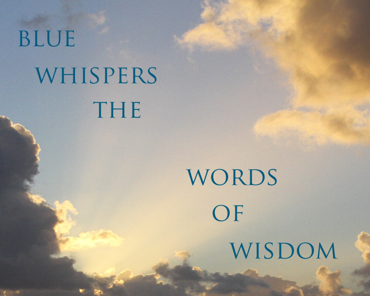 Blue Whispers the Words of Wisdom