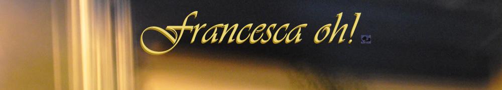 Francesca oh!
